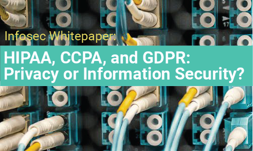 HIPAA, CCPA, and GDPR: Privacy or Information Security?